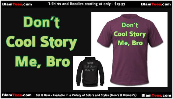 Don't Cool Story Me Bro - T-Shirt and Hoodie for Men and Women