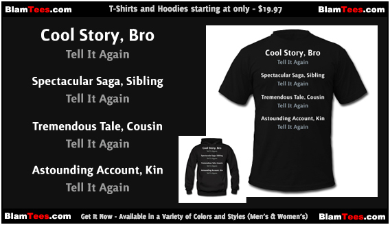 Cool Story Bro - Phrase Variations shirts and sweatshirts for guys and girls