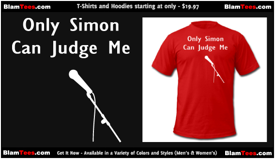 The Only Simon Can Judge Me - The X Factor American Idol Parody - Funny T-Shirts by BlamTees.com