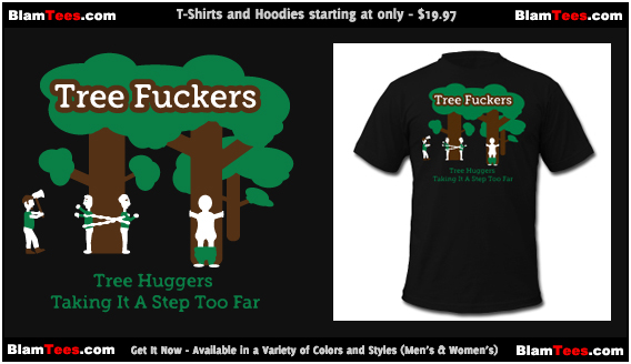 Tree Fuckers - Tree Huggers Satire – Men and Women's Crazy T-Shirts