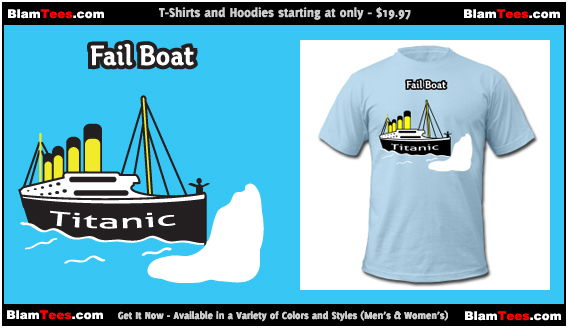 Fail Boat - Titanic Fail - Funny T-Shirts for Men and Women
