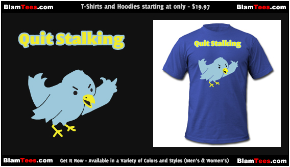 Quit Stalking - Twitter Bird Parody - T-Shirt - For Men and Women - By BlamTees