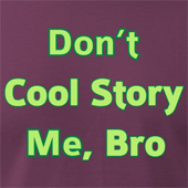 Cool Story Bro Comeback - Don't Cool Story Me Bro - t shirt and hoodie