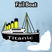 Fail Boat Titanic Fail Satire tees