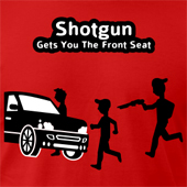 Shotgun Gets You The Front Seat t shirt