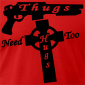 Thugs Need Hugs Too cool urban t shirts