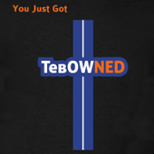 You Just got TebOWNED - Funny Tebow T shirt
