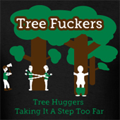 Tree Fuckers offensive t shirts