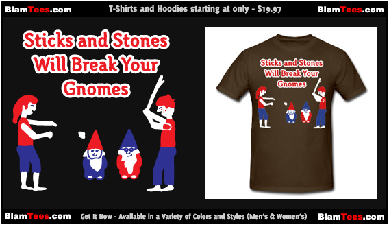 Sticks and Stones Will Break Your Gnomes - Men and Women's T-Shirts