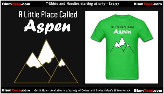 A Little Place Called Aspen - Dumb and Dumber Reference - Funny - T-Shirt - by Blam Tees