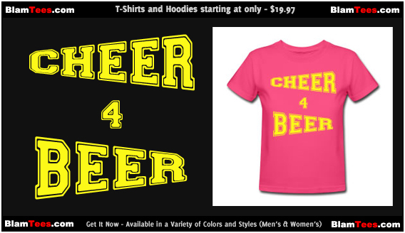 Cheer 4 Beer - The Beer Pong Cheerleader - Funny T-Shirt by BlamTees
