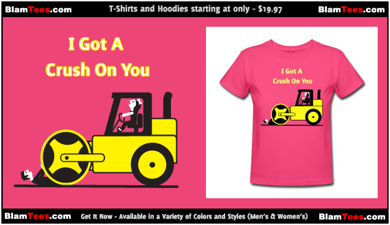 I Got A Crush On You - Steam Roller Girl - Cute Funny T-Shirts - By BlamTees