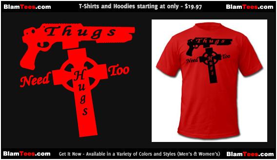 Thugs Need Hugs Too - Urban HipHop Cool T-Shirt