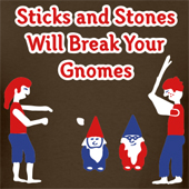 Sticks and Stones Will Break Your Gnomes